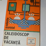 MIRCEA CONSTANTIN MUNTEANU - CALEIDOSCOP DE VACANTA