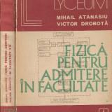 Teste admitere facultate - Fizica pentru admitere in facultate - 2 volume - M.Atanasiu, V.Dodrota