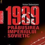 1989 PRABUSIREA IMPERIULUI SOVIETIC de VICTOR SEBESTYEN - Istorie