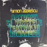SIMION ALTERESCU - ACTORUL SI VARSTELE TEATRULUI ROMANESC - Carte veche