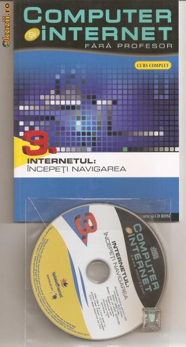 Computer si internet fara profesor vol 3 - INTERNETUL : INCEPETI NAVIGAREA foto mare