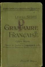 Curs limbi straine - Grammaire francaise - par Leopold Sudre, ~1910