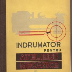 (C1523) INDRUMATOR PENTRU ATELIERE (ATELIERELE) MECANICE DE G. S. GEORGESCU, EDITURA TEHNICA, BUCURESTI, 1961, EDITIA A III-A