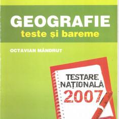 (C1543) GEOGRAFIE TESTE SI BAREME DE OCTAVIAN MANDRUT, TESTARE NATIONALA 2007, EDITURA CORINT, BUCURESTI, 2007 - Teste Bacalaureat