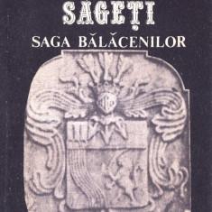 CELE TREI SAGETI - SAGA BALACENILOR de CONSTANTIN BALACEANU-STOLNICI - Istorie