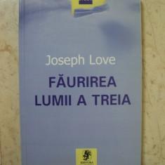Faurirea lumii a treia - Joseph Love - Carte Economie Politica