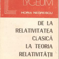 (C1660) DE LA RELATIVITATEA CLASICA LA TEORIA RELATIVITATII DE HORIA NEGRESCU, EDITURA ALBATROS, 1988