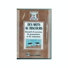 DES MOTS AU DISCOURS -RECUEIL D'EXERCICES DE GRAMMAIRE ET DE REDACTION - Teste Bacalaureat