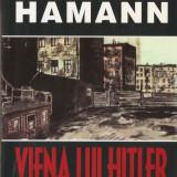 BRIGITTE HAMANN - VIENA LUI HITLER. ANII DE UCENICIE AI UNUI DICTATOR { 2000 - RARITATE - NAZISM, HITLERISM, RASISM, MEIN KAMPF} - Istorie