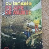 CU LANSETA PE APE DE MUNTE - VICTOR TARUS pescuit editura sport turism