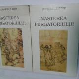 NASTEREA PURGATORIULUI - JAQUES LE GOFF - 2 volume