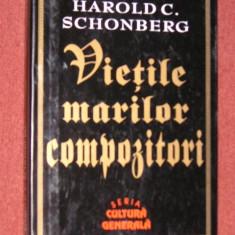 HAROLD C. SCHONBERG - VIETILE MARILOR COMPOZITORI - Carte Arta muzicala