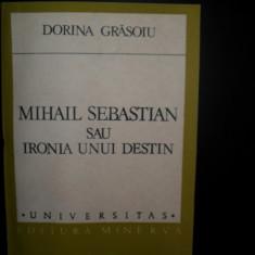 Universitas, Mihail Sebastian sau ironia unui destin, Dorina Grasoiu