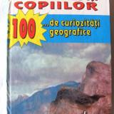 """""""ENCICLOPEDIA COPIILOR - 100 de ... curiozitati geografice"""", Silviu Negut, 1997 - Carte educativa"""