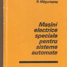R.Magureanu-Masini electrice speciale pentru sisteme automate - Carti Electrotehnica
