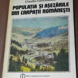 CLAUDIU GIURCANEANU - POPULATIA SI ASEZARILE DIN CARPATII ROMANESTI - Carte Geografie