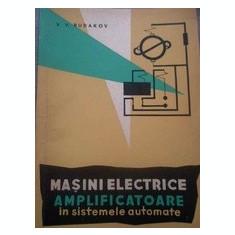 Carti Electronica - MASINI ELECTRICE AMPLIFICATOARE IN SISTEMELE AUTOMATE DE V.V.RUDAKOV, TIRAJ REDUS, EDITURA TEHNICA1963, 340 PAG, STARE FOARTE BUNA