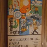 Carte tehnica - METEOROLOGIE... FARA FORMULE -- Ioan Stancescu, Sergiu Ballif -- Colectia Cristal, 1981, 302 p.