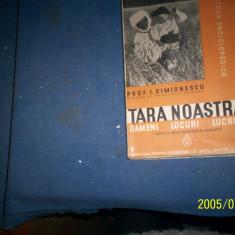 Carte veche - TARA NOASTRA -OAMENI, LOCURI, LUCRURI -I SIMIONESCU/1938/FILE NETAIATE