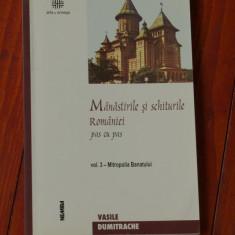 Carte -- Vasile Dumitrache - Manastirile si schiturile Romaniei - pas cu pas ( Mitropolia Banatului ) Volumul III - Nemira 2002 - 128 pagini - Hobby Ghid de calatorie