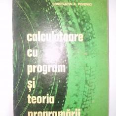 Calculatoare cu program si teoria programarii - Constantin P. Popovici Ed. Stiintifica 1972 - Carte Informatica