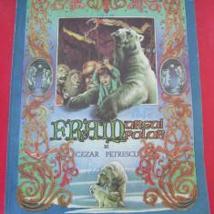 Carte de povesti - FRAM, URSUL POLAR - CEZAR PETRESCU, EDITIA A II A ANUL 1981 .