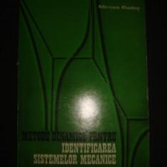 MIRCEA RADES - METODE DINAMICE PENTRU IDENTIFICAREA SISTEMELOR MECANICE - Carti Constructii