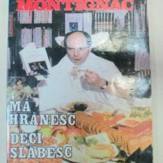MA HRANESC, DECI SLABESC de MICHEL MONTIGUAC, 2000 - Carte Retete traditionale romanesti