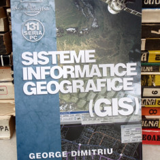 Sisteme Informatice Geografice - George Dimitriu ( STARE PERFECTA, CA NOUA) - Carte software