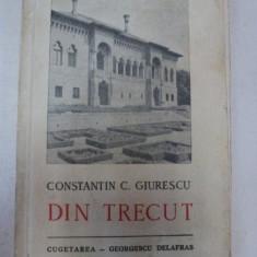 Carte veche - DIN TRECUT. CONSTANTIN C. GIURESCU, BUCURESTI 1942