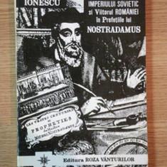 PRABUSIREA IMPERIULUI SOVIETIC SI VIITORUL ROMANIEI IN PROFETIILE LUI NOSTRADAMUS de VLAICU IONESCU, 1993 - Istorie