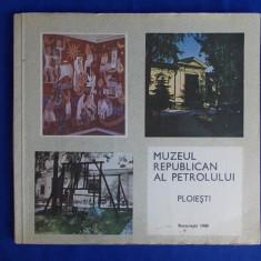 MUZEUL REPUBLICAN AL PETROLULUI PLOIESTI * COLECTIV - 1980 - Album Muzee
