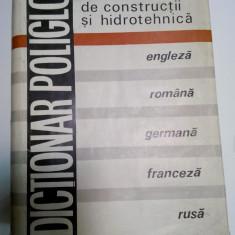 Carti Constructii - DICTIONAR POLIGLOT DE CONSTRUCTII, MATERIALE DE CONSTRUCTII SI HIDROTEHNICA