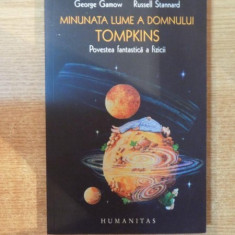 MINUNATA LUME A DOMNULUI TOMPKINS, POVESTEA FANTASTICA A FIZICII de GEORGE GAMOW, RUSSELL STANNARD, 2007 - Carte Matematica