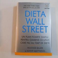 DIETA WALL STREET, UN PLAN FOARTE SIMPLU PENTRU OAMENII OCUPATI CARE NU AU TIMP DE DIETE de HEATHER BAUER SI KATHY MATTHEWS 2008