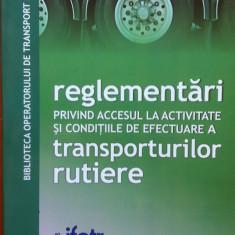 REGLEMENTARI ACCESUL LA ACTIVITATE SI CONDITIILE DE EFECTUARE A TRANSPORTURILOR - Carti Transporturi