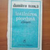 Beletristica - INTALNIREA PIERDUTA - DUMITRU TRANCA ( 2792 )
