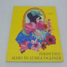PERIPEȚIILE ALISEI ÎN LUMEA OGLINZII / LEWIS CAROL / ILUSTRAŢII PETRE VULCĂNESCU - Carte de povesti