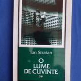 ION STRATAN - O LUME DE CUVINTE - EDITIA 1-A - CLUJ - 2001 - AUTOGRAF/DEDICATIE - Carte poezie