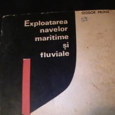 EXPLOATAREA NAVELOR MARITIME SI FLUVIALE-TEODOR PRUNA-402 PG- - Carti Transporturi