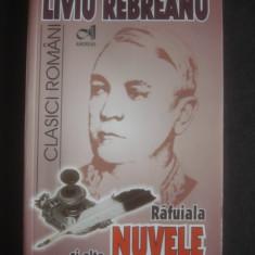 LIVIU REBREANU - RAFUIALA SI ALTE NUVELE - Carte de povesti