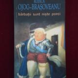 Rodica Ojog-Brasoveanu - Barbatii sunt niste porci - 540623