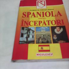 SPANIOLA PENTRU INCEPATORI CAMELIA RADULESCU, EDITURA NICULESCU 1999 - Curs Limba Spaniola