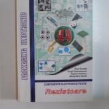 COMPONENTE ELECTRONICE PASIVE, REZISTOARELE de PAUL SVASTA... ALEXANDRU VASILE, 2005 - Carti Mecanica