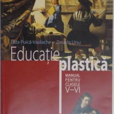 EDUCATIE PLASTICA, MANUAL PENTRU CLASELE V - VI de ELIZA PUICA - VASILACHE, ZINAIDA URSU, 2016 - Carte Sociologie