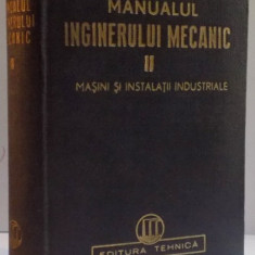 MANUALUL INGINERULUI MECANIC, VOL II : MASINI SI INSTALATII INDUSTRIALE, 1950 - Carti Mecanica