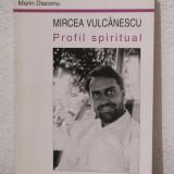 MIRCEA VULCANESCU .PROFIL SPIRITUAL -MARIN DIACONU - Biografie