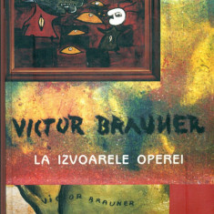 VICTOR BRAUNER - La izvoarele operei - Emil Nicolae - Album Arta