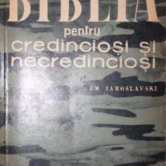 BIBLIA PENTRU CREDINCIOSI SI NECREDINCIOSI - EM . IAROSLAVSKI - Carti Istoria bisericii