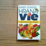 HRANA VIE * O Speranta pentru Fiecare - Ernst Gunter - Venus, 1995, 255 p. - Carte tratamente naturiste